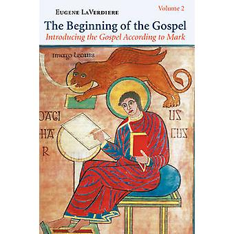 The Beginning of the Gospel Introducing the Gospel According to Mark Volume 2 Mark 8221620 by LaVerdiere & Eugene A.