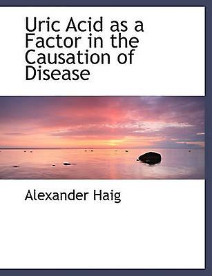 Uric Acid as a Factor in the Causation of Disease by Haig & Alexander