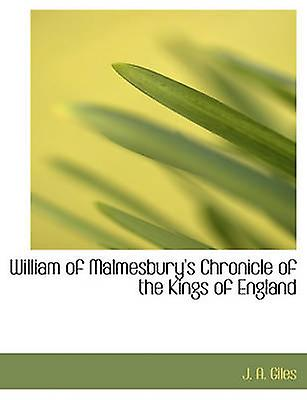 William of Malmesburys Chronicle of the Kings of England by Giles & J. A.