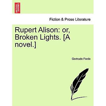 Rupert Alison or Broken Lights. A novel. by Forde & Gertrude