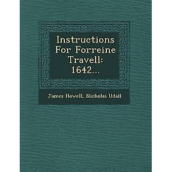 Instructions For Forreine Travell 1642... by Howell & James