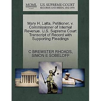 Mary H. Latta Petitioner v. Commissioner of Internal Revenue. U.S. Supreme Court Transcript of Record with Supporting Pleadings by RHOADS & C BREWSTER