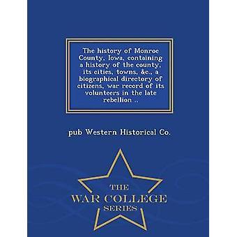 La storia di Monroe County Iowa contenente una storia della Contea di sua città città c. un indice biographical del record di guerra i cittadini dei suoi volontari nella tarda ribellione...   Colle di guerra da Western storico co & pub