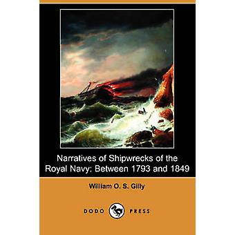 Narratives of Shipwrecks of the Royal Navy Between 1793 and 1849 Dodo Press by Gilly & William O. S.