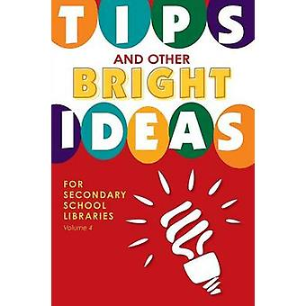 Tips and Other Bright Ideas for Secondary School Libraries Volume 4 by Vande Brake & Kate
