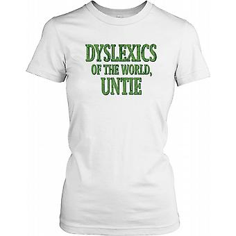 Dyslexics Of The World Untie - Funny Quote Ladies T Shirt