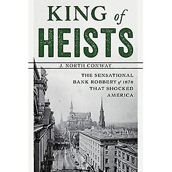 King of Heists: The Sensational Bank Robbery of� 1878 That Shocked America