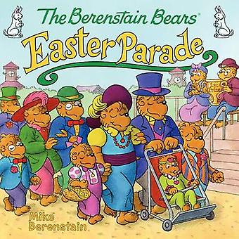 The Berenstain Bears' Easter Parade by Mike Berenstain - Mike Berenst