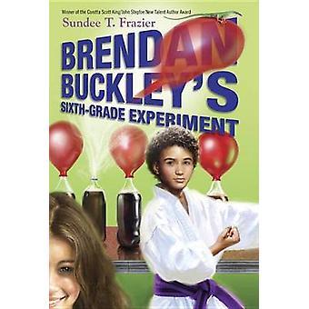 Brendan Buckley's Sixth-Grade Experiment by Sundee T Frazier - 978038