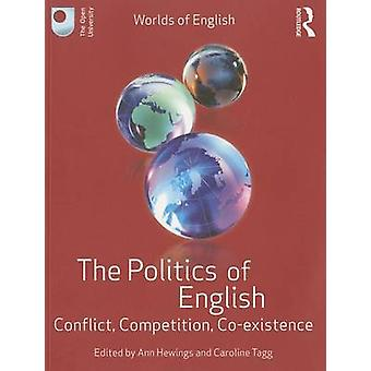 The Politics of English - Conflict - Competition - Co-Existence by Ann