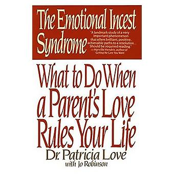 Emotional Incest Syndrome - What to Do When a Parent's Love Rules Your