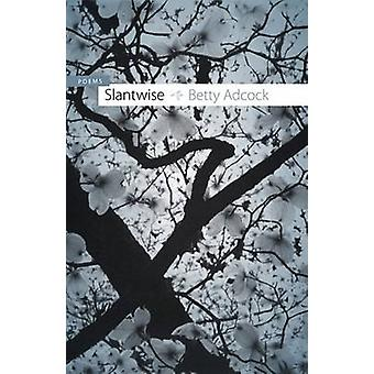 Slantwise - Poems by Betty Adcock - 9780807133101 Book