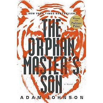 The Orphan Master's Son by Adam Johnson - 9780812992793 Book