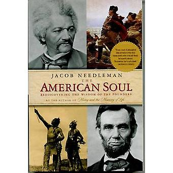 American Soul - Rediscovering the Wisdom of the Founders by Jacob Need
