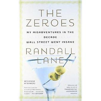 The Zeroes - My Misadventures in the Decade Wall Street Went Insane by