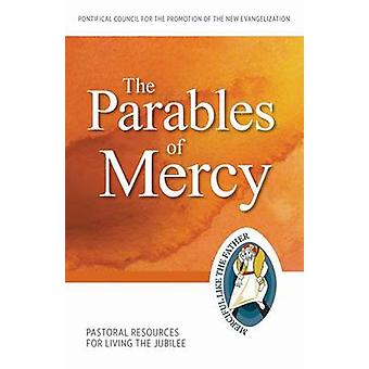 The Parables of Mercy - Pastoral Resources for Living the Jubilee by P
