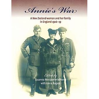 Annie's War - A New Zealand Woman and Her Family in England 1916-19 by