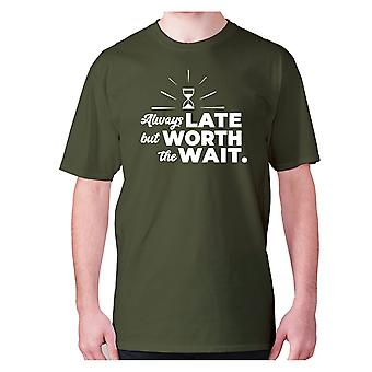 Mens funny t-shirt slogan tee novelty humour hilarious -  Always late but worth the wait