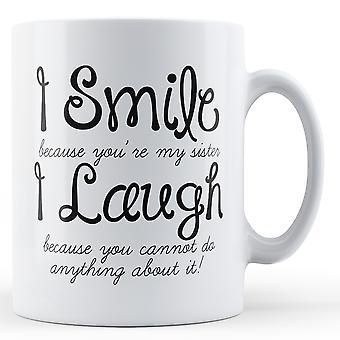 Jeg smiler fordi jeg er din søster - trykt krus