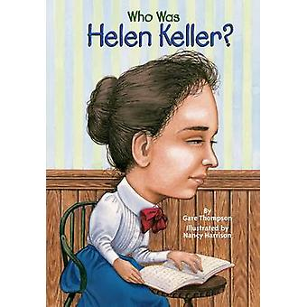 Who Was Helen Keller? by Gare Thompson - 9780448431444 Book