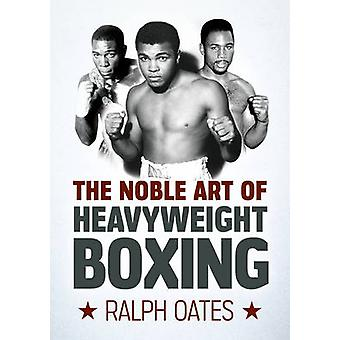 The Noble Art of Heavyweight Boxing by Ralph Oates - 9780719817434 Bo