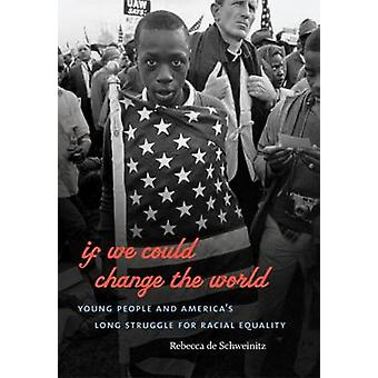 If We Could Change the World - Young People and America's Long Struggl