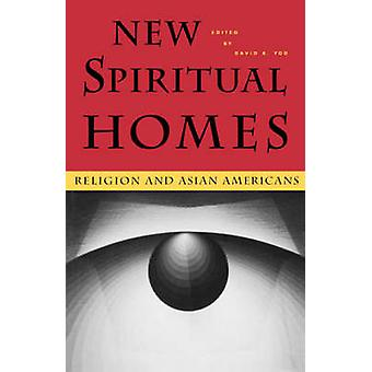 New Spiritual Homes - Religion and Asian Americans by David K. Yoo - 9