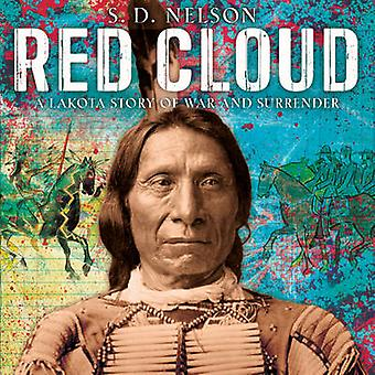 Red Cloud - A Lakota Story of War and Surrender by S. D. Nelson - 9781