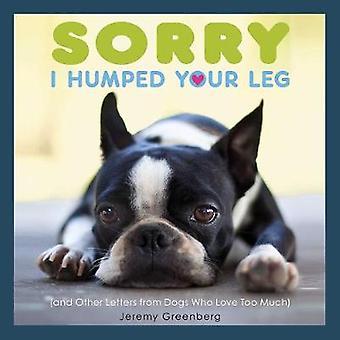 Sorry ik je been - Humped (en andere brieven van honden die ook liefde Mu