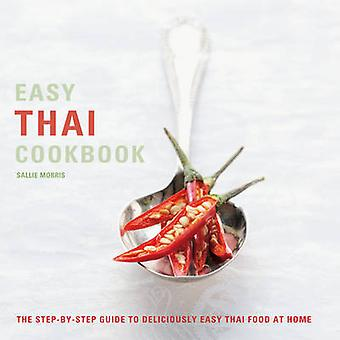 Easy Thai Cookbook - The Step-by-step Guide to Deliciously Easy Thai F
