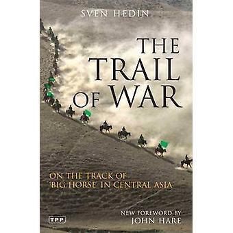 Die Spur des Krieges - auf den Spuren der großen Pferd in Zentralasien von Sven H