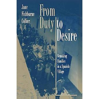 From Duty to Desire - Remaking Families in a Spanish Village by Jane F
