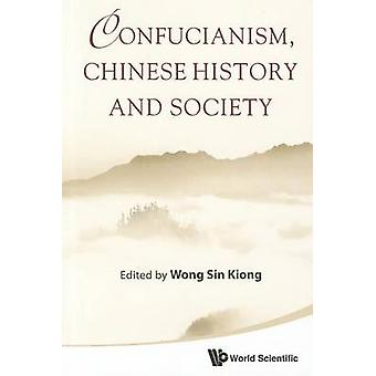 Confucianism - Chinese History and Society by Sin Kiong Wong - 978981