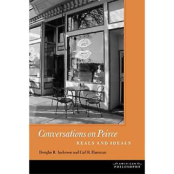 Conversations on Peirce - Reals and Ideals by Douglas R. Anderson - Ca