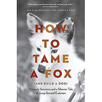 Hoe te temmen een vos (en bouwen van een hond): visionair wetenschappers en een Siberische verhaal van Jump-Start Evolution