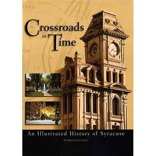 Crossroads in Time  An Illustrated History of Syracuse