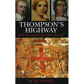 Thompson&s Highway : British Columbia&s Fur Trade, 1800-1850: The Literary Origins of British Columbia