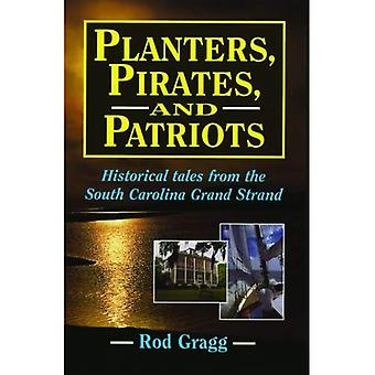 Planters, Pirates, & Patriots: Historical Tales from the South Carolina Grand Strand