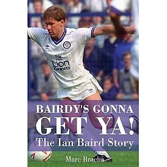 « Bairdy s Gonna Get You » - The Ian Baird Story
