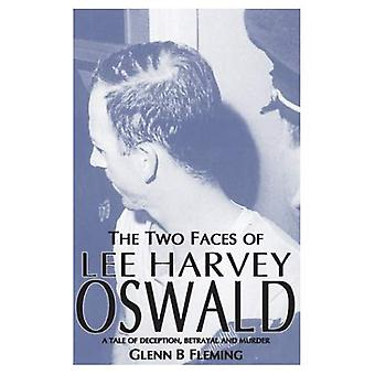 The Two Faces of Lee Harvey Oswald: A Tale of Deception, Betrayal and Murder