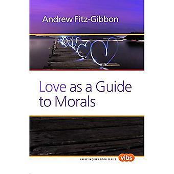 Love as a Guide to Morals (Value Inquiry Book Series / Ethical Theory and Practice)