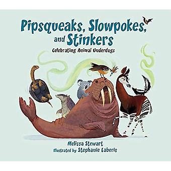 Pipsqueaks, Slowpokes, and Stinkers: Celebrating Animal� Underdogs /]cmelissa Stewart; Illustrated by Stephanie Laberis
