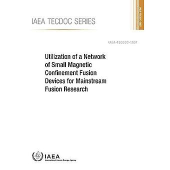 Utilization of a Network of Small Magnetic Confinement Fusion Devices for Mainstream Fusion Research (IAEA TECDOC Series)
