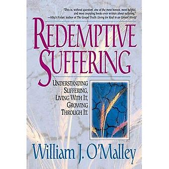 Redemptive Suffering: Understanding Suffering, Living with it, Growing Through it