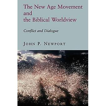 The New Age Movement and the Biblical Worldview Conflict and Dialogue by Newport & John P.