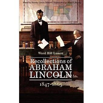 Recollections of Abraham Lincoln 18471865 by Lamon & Ward Hill