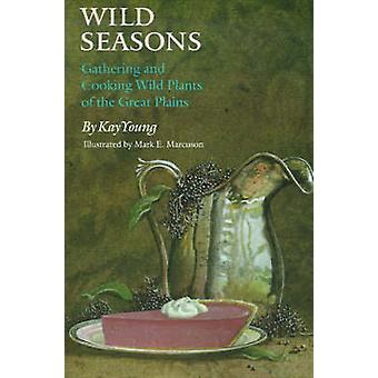 Wild Seasons Gathering and Cooking Wild Plants of the Great Plains by Young & Kay