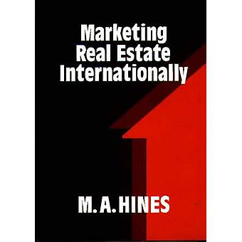Marketing Real Estate Internationally by Hines & M. A.