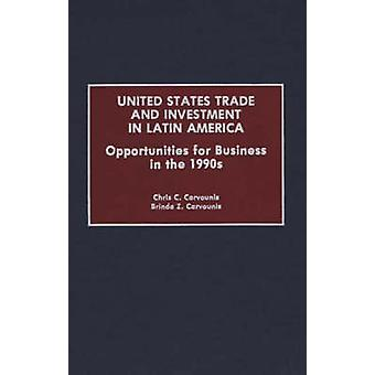 United States Trade and Investment in Latin America Opportunities for Business in the 1990s by Carvounis & Chris C.