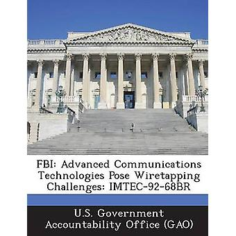 FBI Advanced Communications Technologies Pose Wiretapping Challenges IMTEC9268BR by U.S. Government Accountability Office G